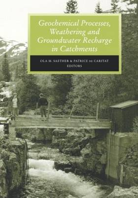 Geochemical Processes, Weathering and Groundwater Recharge in Catchments by Ola M. Saether, Patrice de Caritat