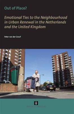 Out of Place? Emotional Ties to the Neighbourhood in Urban Renewal in the Netherlands and the United Kingdom by Peter van der Graaf