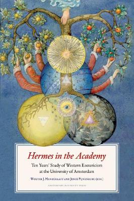 Hermes in the Academy Ten Years' Study of Western Esotericism at the University of Amsterdam by Wouter J. Hanegraaff