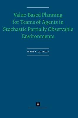 Value-Based Planning for Teams of Agents in Stochastic Partially Observable Environments by Frans Oliehoek