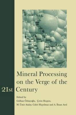 Mineral Processing on the Verge of the 21st Century Proceedings of the 8th International Mineral Processing Symposium, Antalya, Turkey, 16-18 October 2000 by G. Ozbayoglu