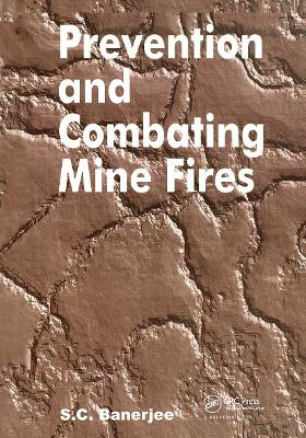 Prevention and Combating Mine Fires by Sudhish Chandra Banerjee