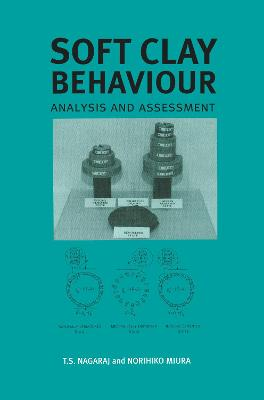 Soft Clay Behaviour Analysis and Assessment by T. S. Nagaraj, N. Miura