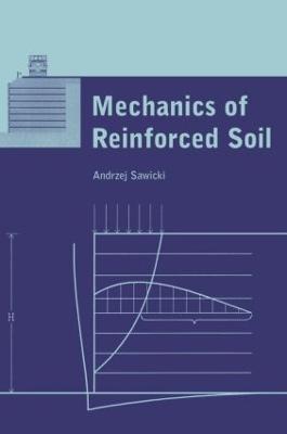 Mechanics of Reinforced Soil by Andrzej (Polish Academy of Sciences, Gdansk, Poland) Sawicki