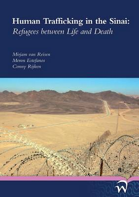 Human Trafficking in the Sinai Refugees Between Life and Death by Mirjam Van Reisen, Meron Estefanos, Conny Rijken