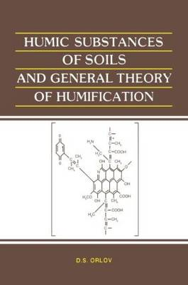 Humic Substances of Soils and General Theory of Humification by D. S. Orlov