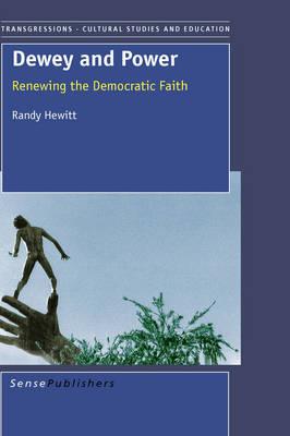 Dewey and Power Renewing the Democratic Faith by Randy Hewitt
