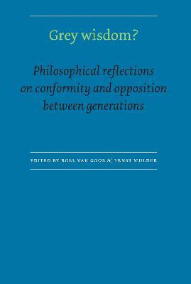 Grey Wisdom? Philosophical Reflections on Conformity and Opposition between Generations by Roel van Goor