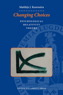 Changing Choices Psychological Relativity Theory by Matthijs J. Koornstra