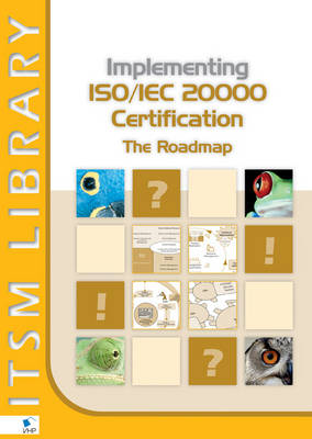 Implementing ISO/IEC 20000 Certification: The Roadmap by Jan Van Bon, David Clifford