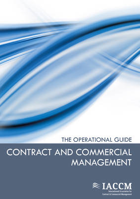 Contract and Commercial Management The Operational Guide by IACCM