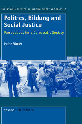 Politics, Bildung and Social Justice by H, Sunker