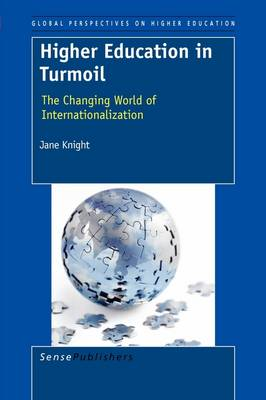 Higher Education in Turmoil The Changing World of Internationalization by Jane Knight