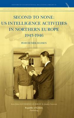 Second to None Us Intelligence Activities in Northern Europe 1943-1946 by Peer Henrik Hansen