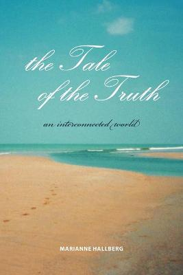 The Tale of the Truth An Interconnected World by Marianne Hallberg