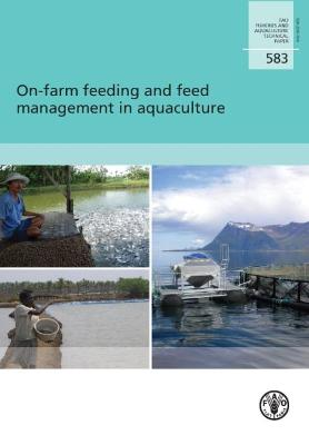 On-Farm Feeding and Feed Management in Aquaculture by Food and Agriculture Organization of the United Nations