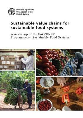 Sustainable value chains for sustainable food systems a workshop of the FAO/UNEP programme on sustainable food systems , Rome, 8-9 June 2016 by Food and Agriculture Organization of the United Nations