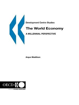 The World Economy A Millennial Perspective by Angus Maddison, Organization for Economic Co-operation and Development, Organization for Economic Cooperation and Development