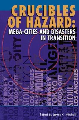 Crucibles of Hazard Mega-Cities and Disasters in Transition by James K. Mitchell