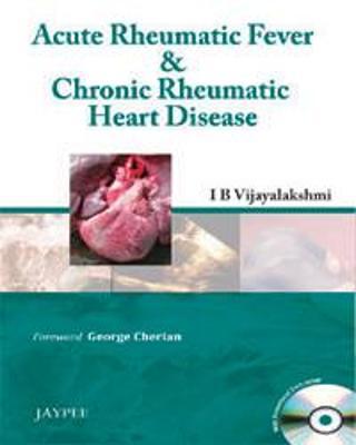 Acute Rheumatic Fever & Chronic Rheumatic Heart Disease by I. B. Vijayalakshmi
