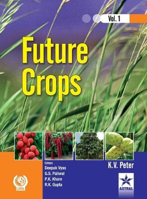 Future Crops Vol 1 by K. V. Peter