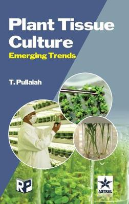 Plant Tissue Culture: Emerging Trends by T. Pullaiah