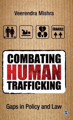 Combating Human Trafficking Gaps in Policy and Law by Veerendra Mishra