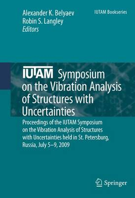 IUTAM Symposium on the Vibration Analysis of Structures with Uncertainties Proceedings of the IUTAM Symposium on the Vibration Analysis of Structures with Uncertainties held in St. Petersburg, Russia, by Alexander K. Belyaev
