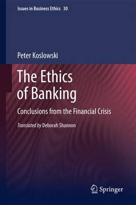 The Ethics of Banking Conclusions from the Financial Crisis by Peter Koslowski