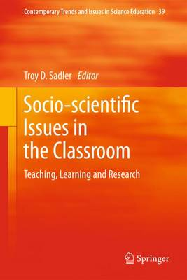 Socio-scientific Issues in the Classroom Teaching, Learning and Research by Troy Sadler