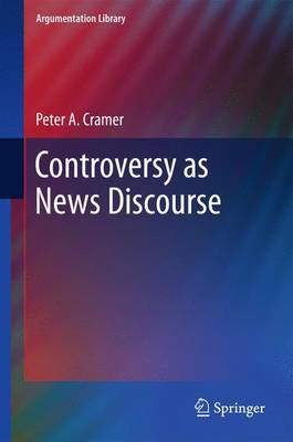 Controversy as News Discourse by Peter A. Cramer