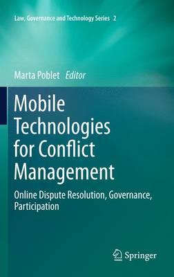 Mobile Technologies for Conflict Management Online Dispute Resolution, Governance, Participation by Marta Poblet