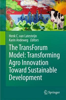 The TransForum Model: Transforming Agro Innovation Toward Sustainable Development by Karin Andeweg