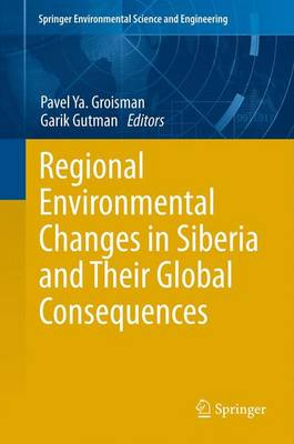 Regional Environmental Changes in Siberia and Their Global Consequences by Pavel Y. Groisman