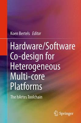 Hardware/Software Co-design for Heterogeneous Multi-core Platforms The hArtes Toolchain by Koen Bertels