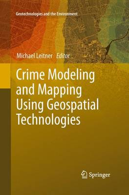 Crime Modeling and Mapping Using Geospatial Technologies by Michael Leitner