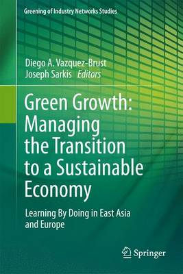 Green Growth: Managing the Transition to a Sustainable Economy Learning By Doing in East Asia and Europe by Diego A. Vazquez Brust
