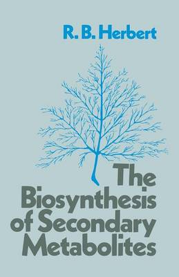 The Biosynthesis of Secondary Metabolites by R. B. Herbert