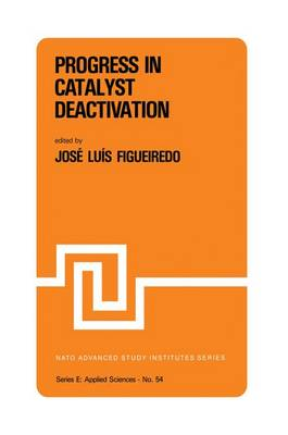 Progress in Catalyst Deactivation Proceedings of the NATO Advanced Study Institute on Catalyst Deactivation, Algarve, Portugal, May 18-29, 1981 by Jose Luis Figueiredo
