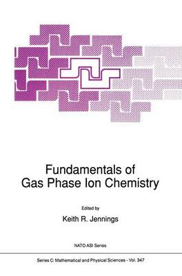 Fundamentals of Gas Phase Ion Chemistry by K. R. Jennings
