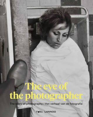 The Eye of the Photographer The Story of Photography by FoMu Museum