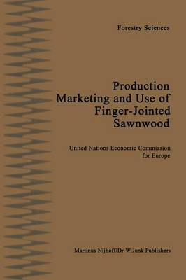 Production, Marketing and Use of Finger-Jointed Sawnwood Proceedings of an International Seminar organized by the Timber Committee of the United Nations Economic Commission for Europe Held at Hamar, N by C.F.L. Prins, Na Na