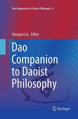 Dao Companion to Daoist Philosophy by Xiaogan Liu