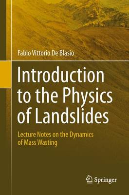 Introduction to the Physics of Landslides Lecture notes on the dynamics of mass wasting by Fabio Vittorio de Blasio