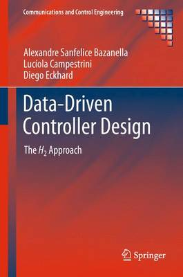 Data-Driven Controller Design The H2 Approach by Alexandre Sanfelice Bazanella, Luciola Campestrini, Diego Eckhard