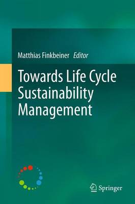 Towards Life Cycle Sustainability Management by Matthias Finkbeiner