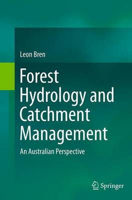 Forest Hydrology and Catchment Management An Australian Perspective by Leon Bren