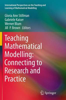 Teaching Mathematical Modelling: Connecting to Research and Practice by Gloria Ann Stillman