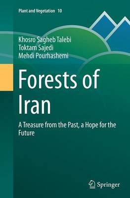 Forests of Iran A Treasure from the Past, a Hope for the Future by Khosro Sagheb Talebi, Toktam Sajedi, Mehdi Pourhashemi