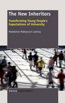 The New Inheritors Transforming Young People's Expectations of University by Madeleine Mattarozzi Laming